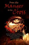 From the Manger to the Cross: Advent and Christmas Meditations on the King who was Born in a Stable, Crowned with Thorns and Reigns Forever - Jeff Doles