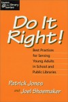 Do It Right! Best Practices for Serving Young Adults in School and Public Libraries - Patrick Jones