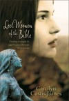 Lost Women of the Bible: Finding Strength & Significance through Their Stories - Carolyn Custis James