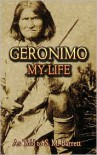 Geronimo: My Life - Geronimo,  As Told to S. M. Barrett
