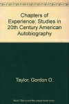 Chapters of Experience: Studies in 20th Century American Autobiography - Gordon O. Taylor