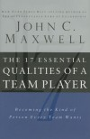The 17 Essential Qualities of a Team Player: Becoming the Kind of Person Every Team Wants - John C. Maxwell