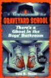 THERE'S A GHOST IN THE BOY'S BATHROOM (Graveyard School) - Tom B. Stone