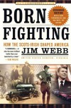 Born Fighting: How the Scots-Irish Shaped America - James Webb
