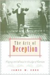 The Arts of Deception: Playing with Fraud in the Age of Barnum - James W. Cook