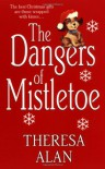 The Dangers of Mistletoe - Theresa Alan