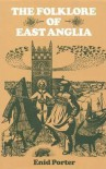 The Folklore Of East Anglia - Enid Porter