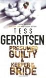 Presumed Guilty / Keeper Of The Bride - Tess Gerritsen