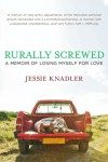 Rurally Screwed: A Memoir of Losing Myself for Love - Jessie Knadler