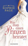 Wie man einen Prinzen heiratet - Sophie Page, Christine Heinzius, Barbara Müller, Annette Wetzel