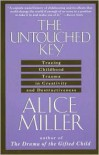 The Untouched Key: Tracing Childhood Trauma in Creativity and Destructiveness - Alice Miller, Hunter Hannum, Hildegarde Hannum