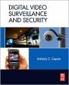 Digital Video Surveillance and Security - Anthony C. Caputo, Tony C. Caputo