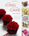 The Icing on the Cake: Cakes*Biscuits*Cupcakes*Meringues*Cake Pops*Macaroons and More... - Juliet Stallwood