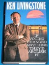 If Voting Changed Anything, They'd Abolish It - Ken Livingstone