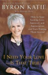 I Need Your Love - Is That True?: How to Stop Seeking Love, Approval, and Appreciation and Start Finding Them Instead - Byron Katie, Michael Katz