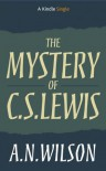 The Mystery of C.S. Lewis (Kindle Single) - A.N. Wilson