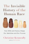 The Invisible History of the Human Race: How DNA and History Shape Our Identities and Our Futures - Christine Kenneally