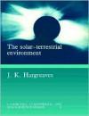 The Solar-Terrestrial Environment - John Keith Hargreaves
