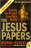 The Jesus Papers: Exposing the Greatest Cover-up in History (Plus) - Michael Baigent