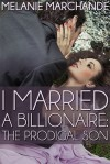 I Married a Billionaire: The Prodigal Son - Melanie Marchande