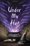 Under My Hat: Tales from the Cauldron - Patricia A. McKillip, Tanith Lee, Garth Nix, Jane Yolen, Charles de Lint, Ellen Kushner, Diana Peterfreund, Jonathan Strahan, Ellen Klages, Isobelle Carmody, Frances Hardinge, Margo Lanagan, Tim Pratt, M. Rickert, Neil Gaiman, Delia Sherman, Peter S. Beagle, Holly Black, J