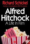 Alfred Hitchcock: A Life In Film - Richard Schickel