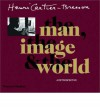 Henri Cartier-Bresson: The Man, the Image and the World - Henri Cartier-Bresson, Peter Galassi, Robert Delpire, Jean Clair, Jean Leymarie, Serge Toubiana, Claude Cookman, Jean-Noel Jeanneney