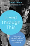 Lived Through This: Listening to the Stories of Sexual Violence Survivors - Anne K. Ream, Patricia Evans