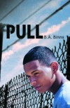 Pull [Hardcover] [2010] (Author) B. A. Binns -