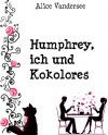 Humphrey, ich und Kokolores (German Edition) - Alice Vandersee