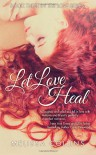 Let Love Heal (The Love Series) (Volume 3) - Melissa Collins