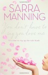 You Don't Have to Say You Love Me - Sarra Manning
