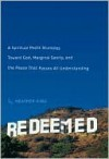 Redeemed: A Spiritual Misfit Stumbles Toward God, Marginal Sanity, and the Peace That Passes All Understanding - Heather King