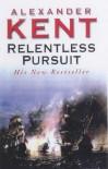 Relentless Pursuit: The Richard Bolitho Novels - Alexander Kent