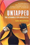 Untapped: The Scramble for Africa's Oil - John Ghazvinian