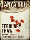 February Thaw & Other Stories of Contemporary Fantasy - Tanya Huff