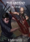 The Undead Day Four - R.R. Haywood