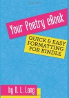 Your Poetry eBook: Quick and Easy Formatting for Kindle - D.L. Lang