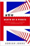 Death of a Pirate: British Radio and the Making of the Information Age - Adrian Johns