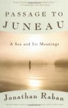 Passage to Juneau: A Sea and Its Meanings - Jonathan Raban