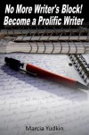 No More Writer's Block!  Become a Prolific Writer - Marcia Yudkin