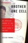 Brother One Cell: An American Coming of Age in South Korea's Prisons - Cullen Thomas