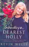 Goodbye, Dearest Holly - Kevin Wells