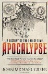 Apocalypse: A History of the End of Time - John Michael Greer