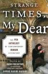 Strange Times, My Dear: The PEN Anthology of Contemporary Iranian Literature - Nahid Mozaffari, Ahmad Karimi-Hakkak