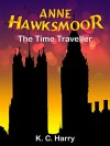 Anne Hawksmoor: The Time Traveller (The Anne Hawksmoor Series Book 1) - KC Harry