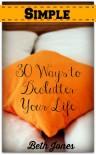 Simple: 30 Ways to Declutter Your Life - Beth Jones