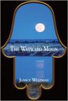 The Wayward Moon - Janice Weizman