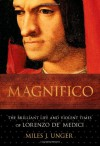 Magnifico: The Brilliant Life and Violent Times of Lorenzo de' Medici - Miles J. Unger