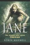 Jane: The Woman Who Loved Tarzan - Robin Maxwell